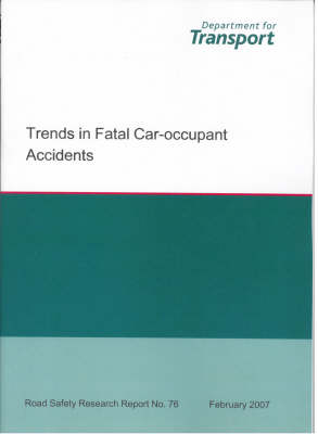 Trends in Fatal Car-occupant Accidents - Road Safety Research Report S. No.76 (Paperback)
