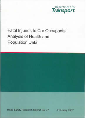 Fatal Injuries to Car Occupants: Analysis of Health and Population Data - Road Safety Research Report S. No.77 (Paperback)