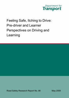 Feeling Safe, Itching to Drive: Pre-driver and Learner Perspectives on Driving and Learning - Road Safety Research Report S. No. 86 (Paperback)