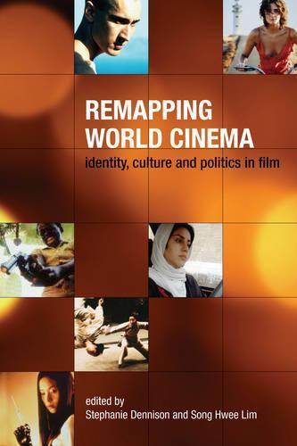 Remapping World Cinema - Identity, Culture, and Politics in Film (Hardback)