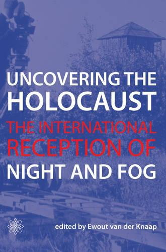 Uncovering the Holocaust - The International Reception of Night and Fog (Paperback)