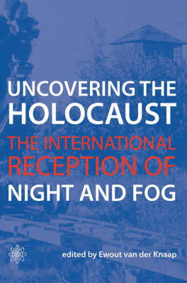 Uncovering the Holocaust - The International Reception of Night and Fog (Hardback)