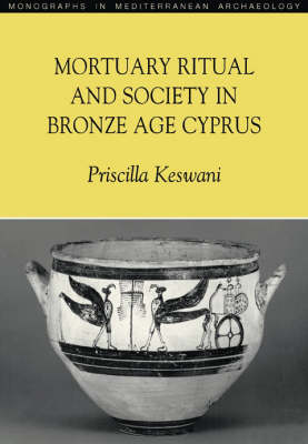 Mortuary Ritual and Society in Bronze Age Cyprus - Monographs in Mediterranean Archaeology S. v. 9 (Hardback)