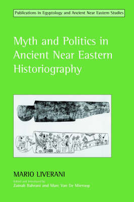 Myth and Politics in Ancient Near Eastern Historiography - Studies in Egyptology & the Ancient Near East (Hardback)