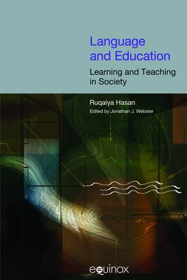 Language and Education: Learning and Teaching in Society - Collected Works of Ruqaiya Hasan (Hardback)