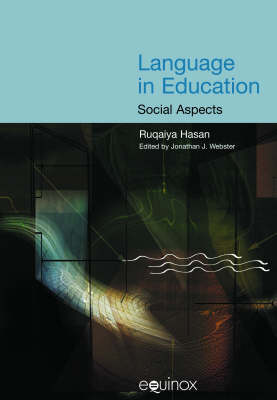 Language and Education: Learning and Teaching in Society - Collected Works of Ruqaiya Hasan (Paperback)