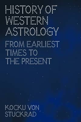 History of Western Astrology: From Earliest Times to the Present (Hardback)