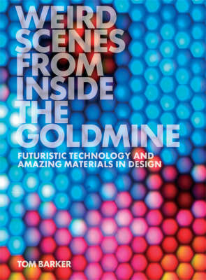 Weird Scenes from Inside the Goldmine: Futuristic Technology and Amazing Materials in Design (Paperback)