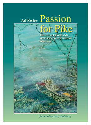 Passion for Pike: The Challenge and Mystery of Fly-Fishing for Pike (Hardback)
