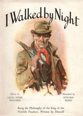 I Walked by Night: Being the Philosophy of the King of the Norfolk Poachers, Written by Himself (Paperback)
