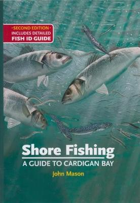 Shore Fishing: A Guide to Cardigan Bay: Includes Detailed Fish ID Guide (Hardback)