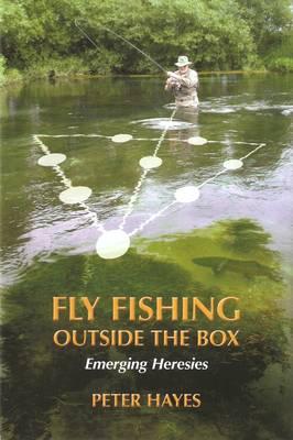 Fly Fishing Outside the Box: Emerging Heresies (Hardback)