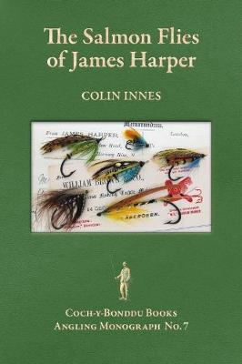The Salmon Flies of James Harper: Proprietor of William Brown Fishing Tackle, Aberdeen, 1901-1945 - Coch-y-Bonddu Books Angling Monographs Series 7 (Paperback)