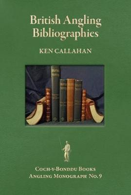 BRITISH ANGLING BIBLIOGRAPHIES: An Essay and a Guide to Resources. - Coch-y-Bonddu Books Angling Monographs Series 9 (Paperback)