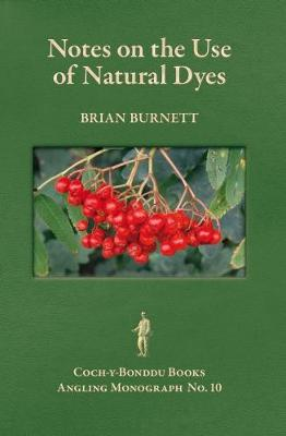 NOTES ON THE USE OF NATURAL DYES FOR DYEING DUBBING MATERIALS. - Coch-y-Bonddu Books Angling Monographs Series. 10 (Paperback)