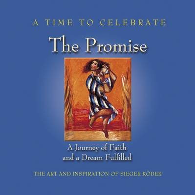A Time to Celebrate - The Promise - Art and Inspiration of Sieger Koder (Paperback)