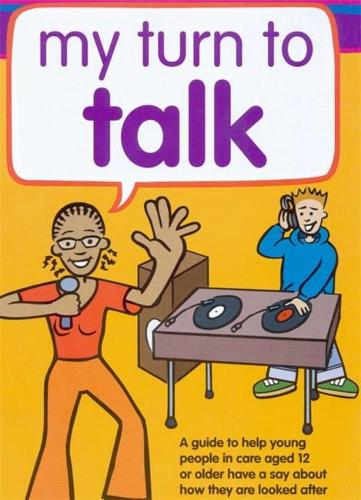 My Turn to Talk: A Guide to Help Children and Young People in Care Aged 12 or Older Have a Say About How They are Looked After (Paperback)