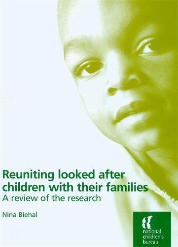 Reuniting Looked After Children With Their Families: A review of the research (Paperback)