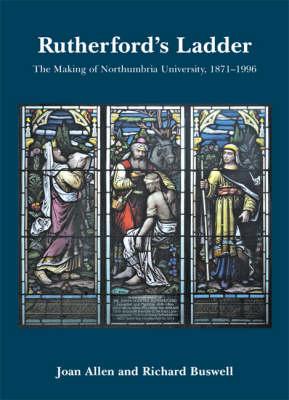 Rutherford's Ladder: v. 1: The Making of Northumbria University, 1871-1996 (Paperback)
