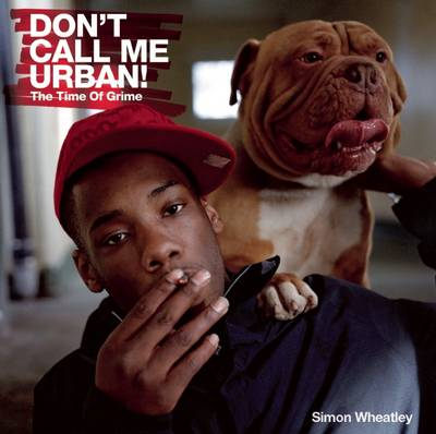 Don't Call Me Urban!: The Time of Grime (Hardback)