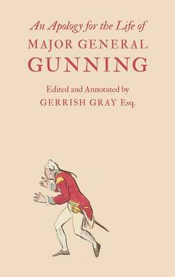 An Apology for the Life of Major General Gunning: A Full Explanation of the Gunning Mystery, and the Author's Connexion with Mr. Duberly's Family of Soho Square (Hardback)