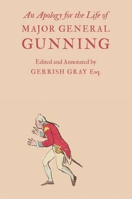 An Apology for the Life of Major General Gunning: A Full Explanation of the Gunning Mystery, and the Author's Connexion with Mr. Duberly's Family of Soho Square (Paperback)