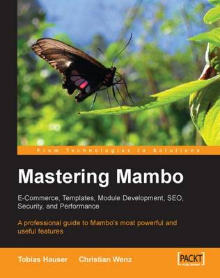 Mastering Mambo : E-Commerce, Templates, Module Development, SEO, Security, and Performance (Paperback)