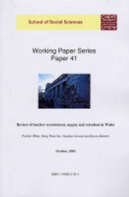 Review of Teacher Recruitment, Supply & Retention in Wales - Working Paper S. 41 (Paperback)