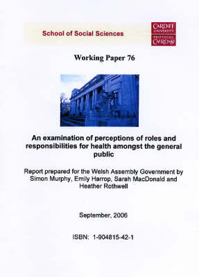 An Examination of Perceptions of Roles and Responsibilities for Health Amongst the General Public: A Report Prepared for the Welsh Assembly Government - Working Paper Series No.76 (Paperback)
