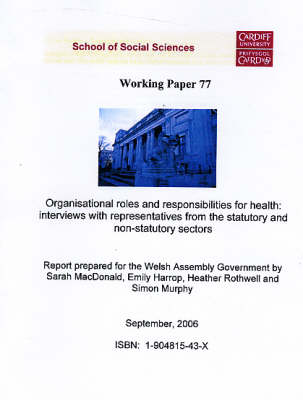 Organisational Roles and Responsibilities for Health - Interviews with Representatives from Statutory and Non - Statutory Sectors: A Report Prepared for the Welsh Assembly Government - Working Paper Series No. 77 (Paperback)