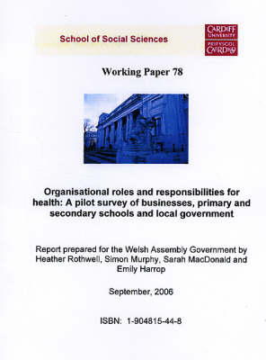 Organisational Roles and Responsibilities for Health - A Pilot Survey of Businesses, Primary and Secondary Schools and Local Governments: A Report Prepared for the Welsh Assembly Government - Working Paper Series No. 78 (Paperback)