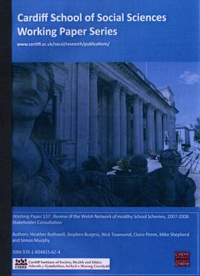 Review of the Welsh Network of Healthy School Schemes, 2007-2008: Stakeholder Consultation - Working Paper Series No. 137 (Paperback)