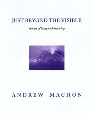 Just Beyond the Visible: The Art of Being and Becoming (Hardback)