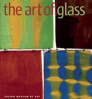 The Art of Glass: The Toledo Museum of Art (Hardback)