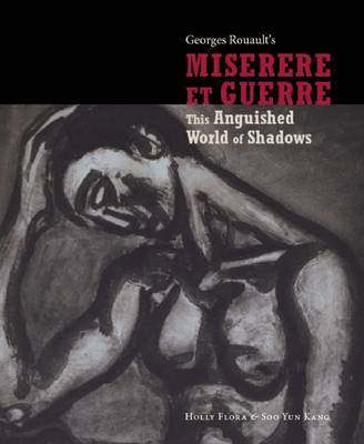 Georges Rouault's Miserere Et Guerre: This Anguished World of Shadows (Hardback)