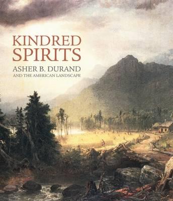 Kindred Spirit: Asher B. Durand and the American Landscape (Hardback)