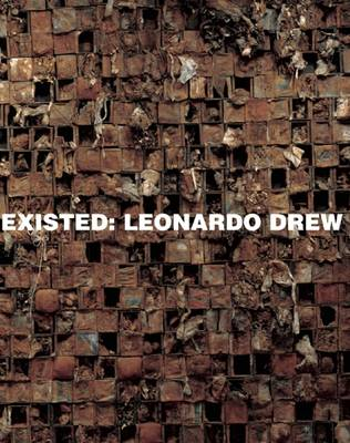 Leonardo Drew: Existed (Hardback)