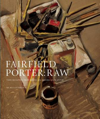 Fairfield Porter Raw: The Creative Process of an American Master (Hardback)