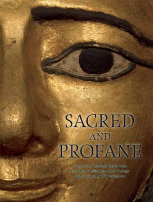 Sacred and Profane: Treasures of Ancient Egypt from the Myers Collection, Eton College and University of Birmingham (Hardback)