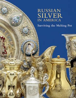 Russian Silver in America: Surviving the Melting Pot (Hardback)