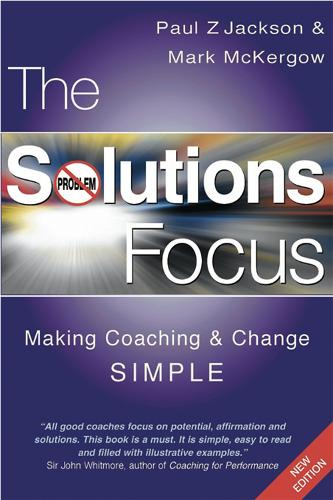 The Solutions Focus: Making Coaching and Change SIMPLE (Paperback)