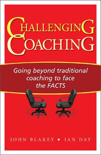 Challenging Coaching: Going Beyond Traditional Coaching to Face the FACTS (Paperback)