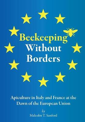 Beekeeping Without Borders: Apiculture in Italy and France at the Dawn of the European Union (Paperback)
