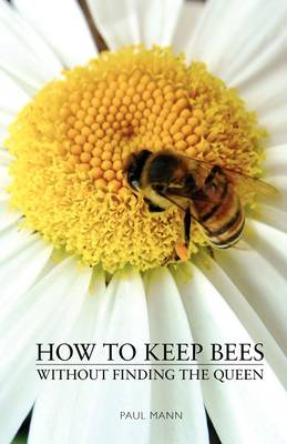 How to Keep Bees, Without Finding the Queen (Paperback)