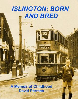 Islington Born and Bred: A Memoir of Childhood (Paperback)
