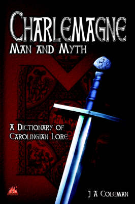 Charlemagne Man of Myth: A Dictionary of Carolingian Lore (Hardback)