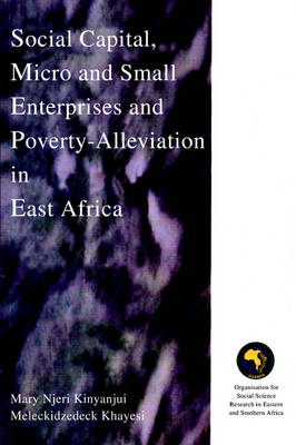 Social Capital: Micro and Small Enterprises and Poverty Alleviation in East Africa (Paperback)