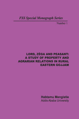 Lord, Zega and Peasant: A Study of Property and Agrarian Relations in Rural Eastern Gojjam (Paperback)