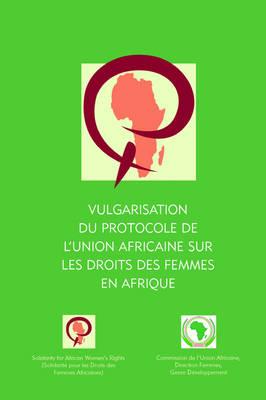 Vulgarisation Du Protocole De L'union Africaine Sur Les Droits Des Femmes En Afrique (Paperback)