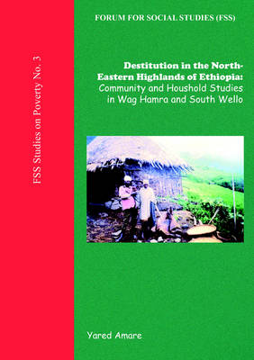 Destitution in the North-Eastern Highlands of Ethiopia: Community and Household Studies in Wag Hamra and South Wello (Paperback)